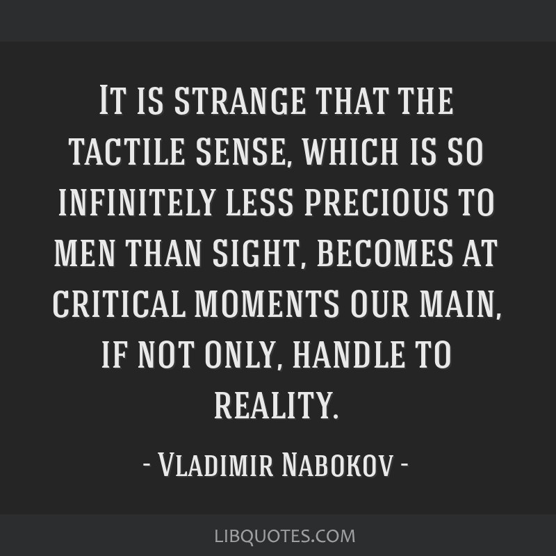 It is strange that the tactile sense, which is so infinitely less precious to men than sight, becomes at critical moments our main, if not only,...