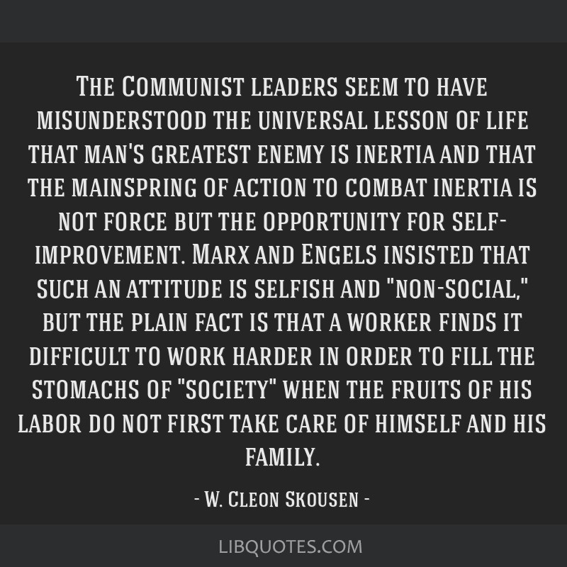 The Communist leaders seem to have misunderstood the universal lesson of life that man's greatest enemy is inertia and that the mainspring of action...