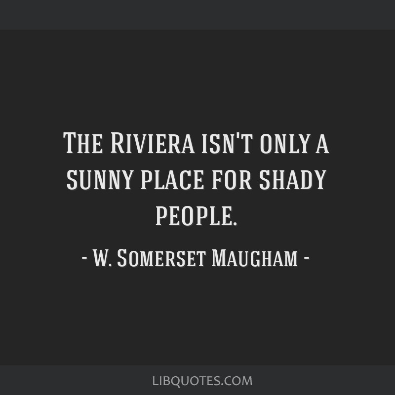 The Riviera isn\'t only a sunny place for shady people.