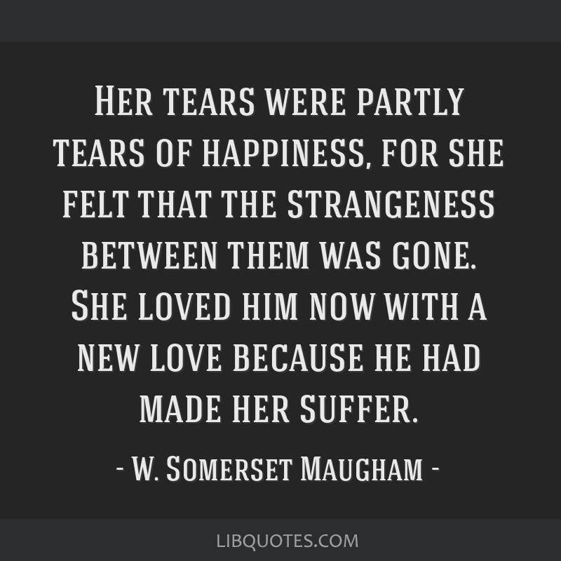 Her tears were partly tears of happiness, for she felt that the strangeness between them was gone. She loved him now with a new love because he had...
