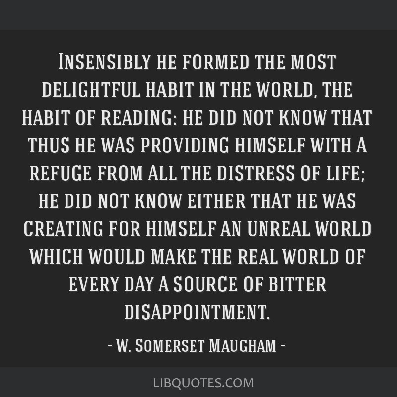 Insensibly he formed the most delightful habit in the world, the habit of reading: he did not know that thus he was providing himself with a refuge...