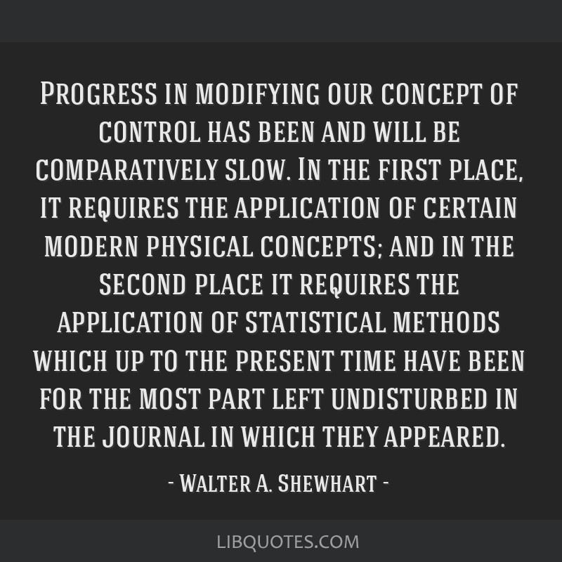 Progress in modifying our concept of control has been and will be comparatively slow. In the first place, it requires the application of certain...