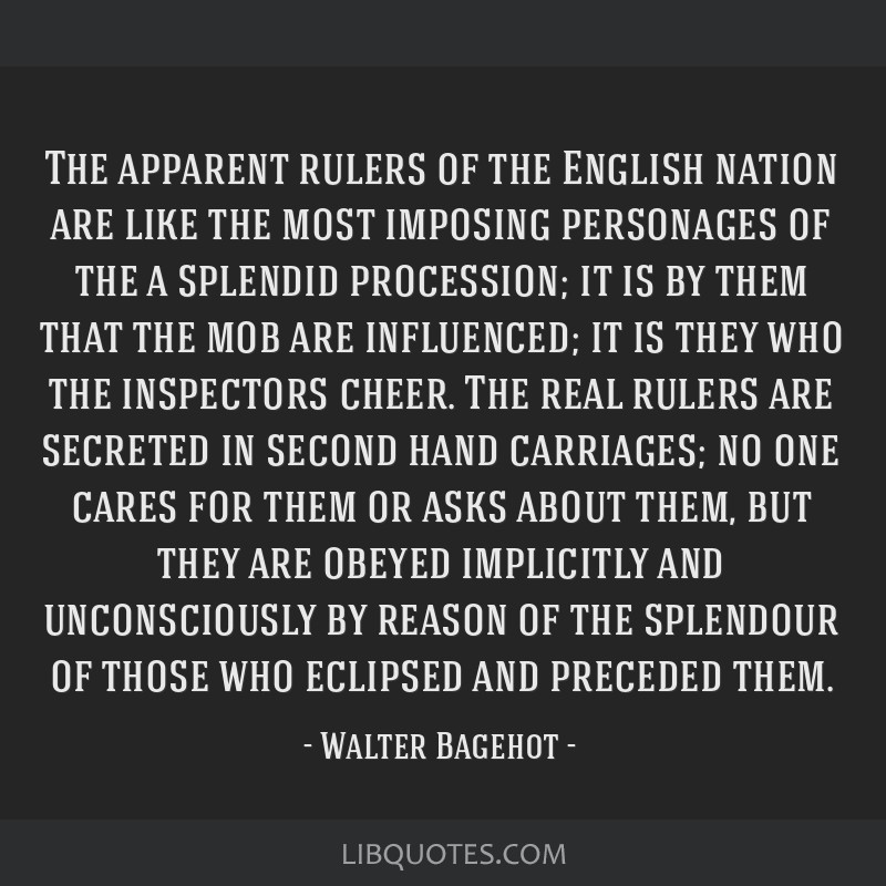 The apparent rulers of the English nation are like the most imposing personages of the a splendid procession; it is by them that the mob are...