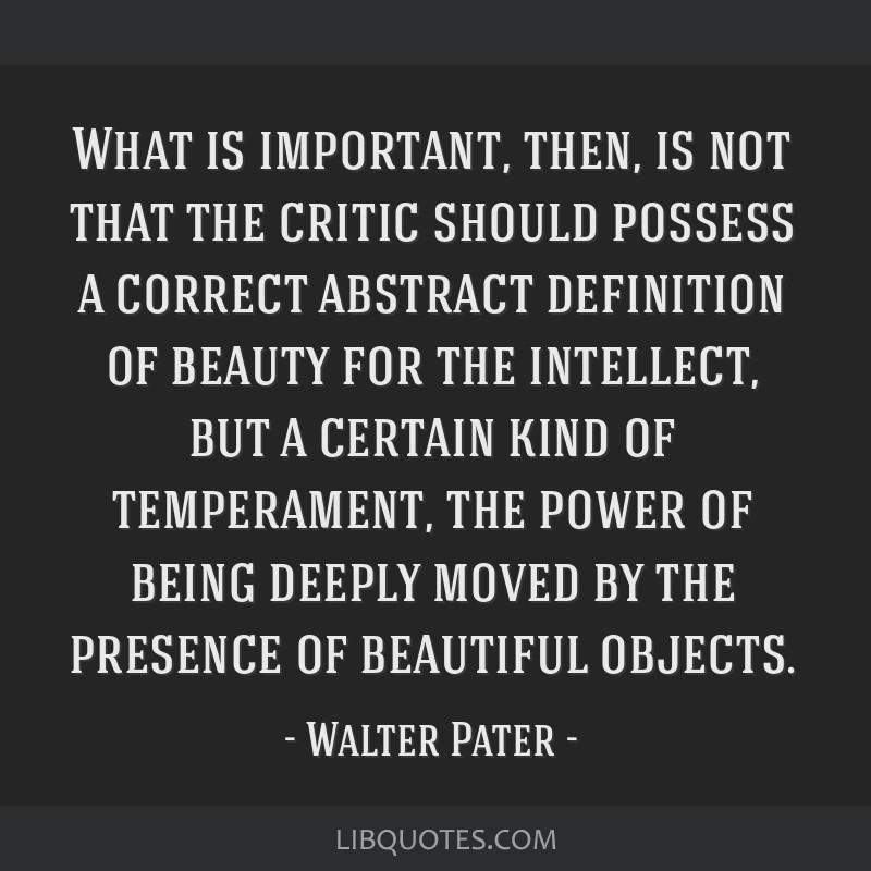 What is important, then, is not that the critic should possess a correct abstract definition of beauty for the intellect, but a certain kind of...