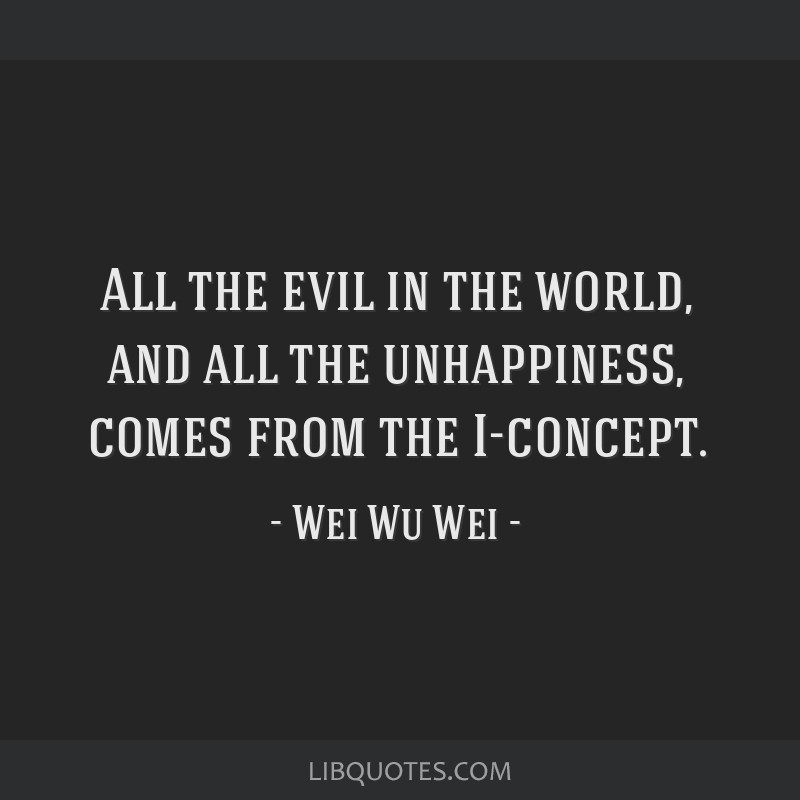 All The Evil In The World And All The Unhappiness Comes From The I