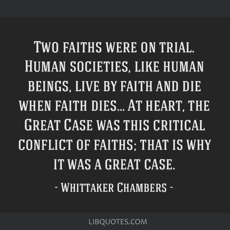 Two faiths were on trial. Human societies, like human beings, live by faith and die when faith dies... At heart, the Great Case was this critical...