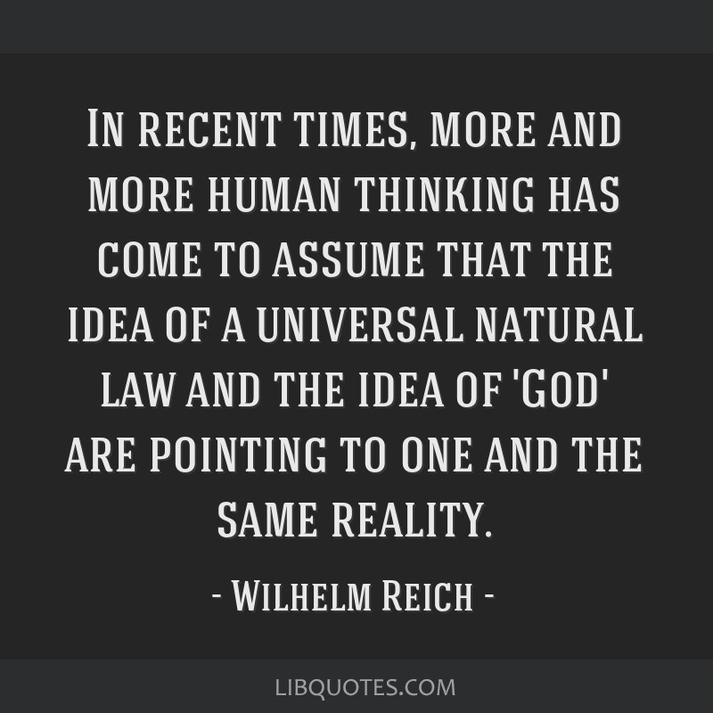 In recent times, more and more human thinking has come to assume that the idea of a universal natural law and the idea of 'God' are pointing to one...