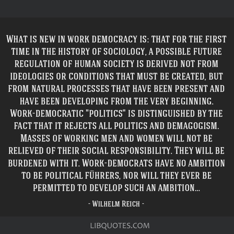 What is new in work democracy is: that for the first time in the history of sociology, a possible future regulation of human society is derived not...