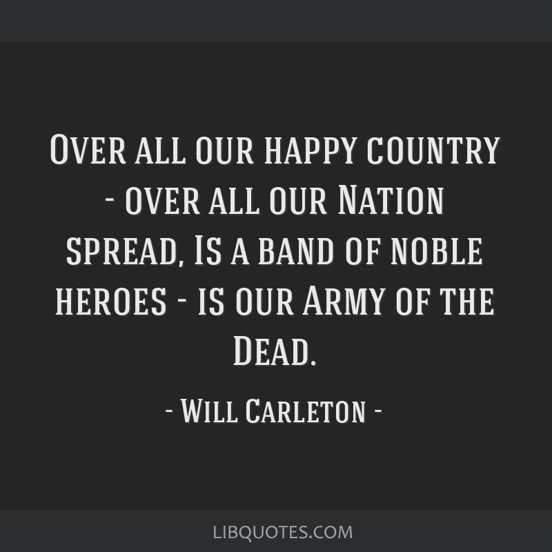 Over all our happy country - over all our Nation spread, Is a band of noble heroes - is our Army of the Dead.