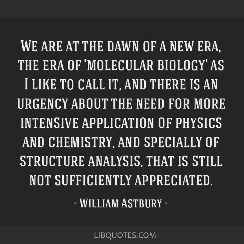 We are at the dawn of a new era, the era of 'molecular biology' as I like to call it, and there is an urgency about the need for more intensive...