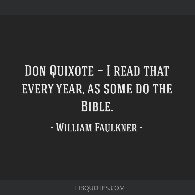 Don Quixote — I read that every year, as some do the Bible.
