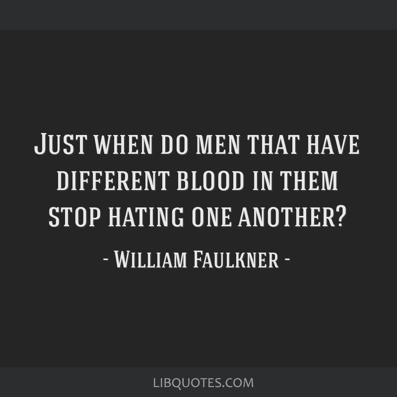 Just when do men that have different blood in them stop hating one another?