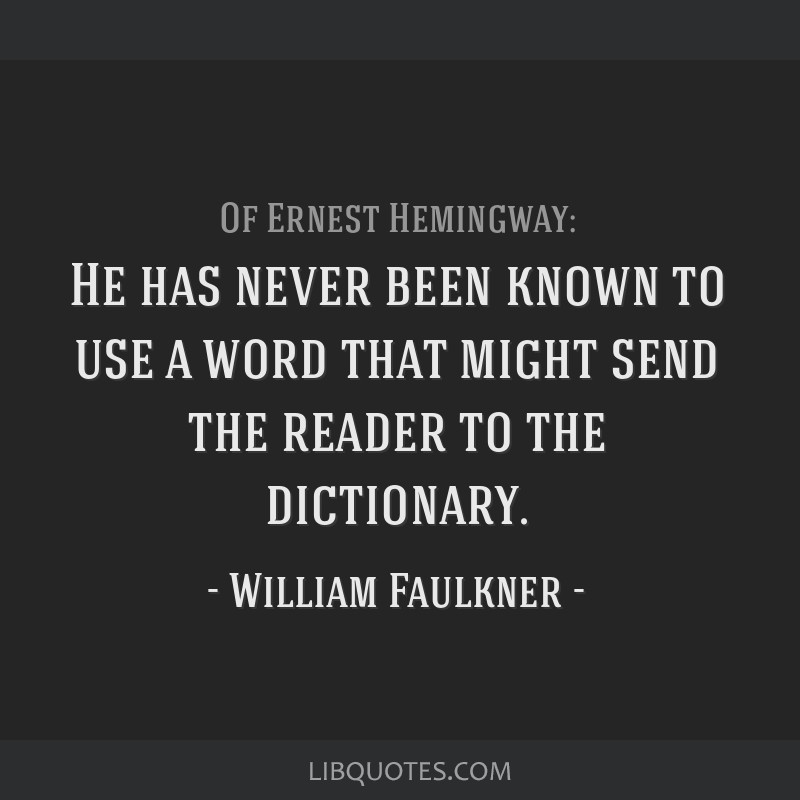 He has never been known to use a word that might send the reader to the dictionary.