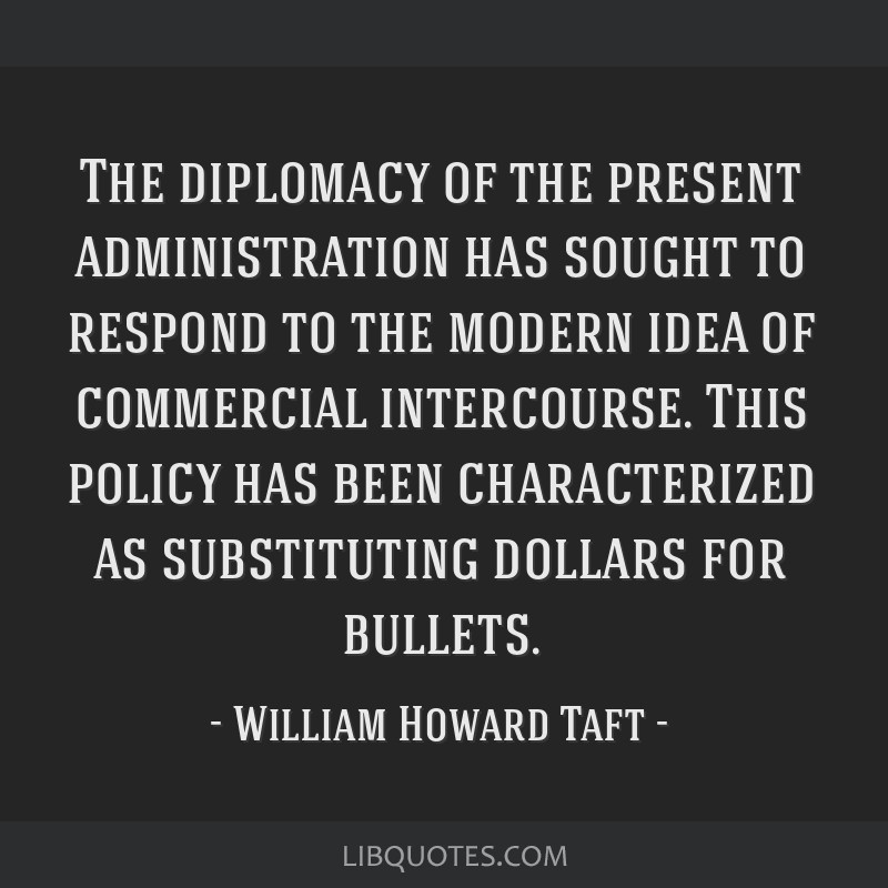 The diplomacy of the present administration has sought to respond to the modern idea of commercial intercourse. This policy has been characterized as ...