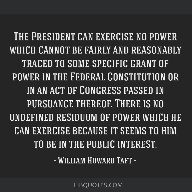 The President can exercise no power which cannot be fairly and reasonably traced to some specific grant of power in the Federal Constitution or in an ...