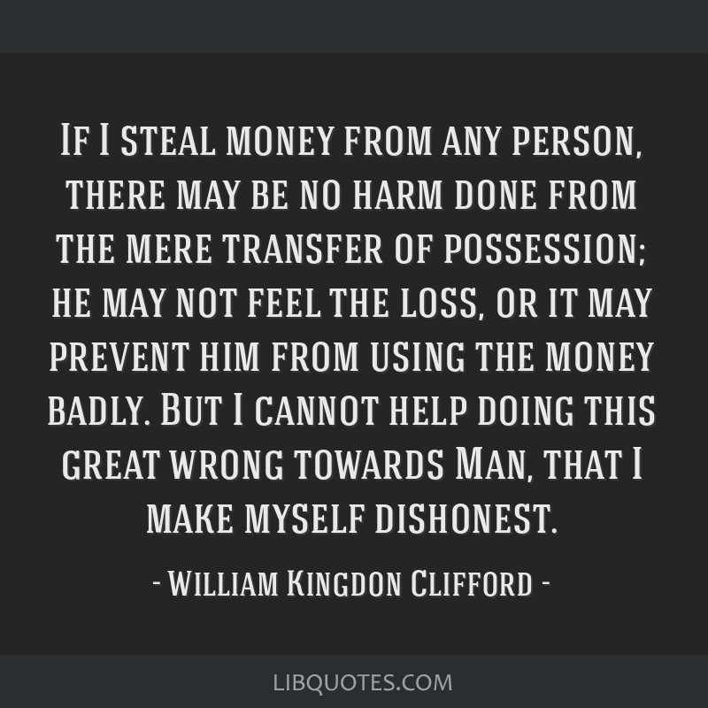 If I steal money from any person, there may be no harm done from the mere transfer of possession; he may not feel the loss, or it may prevent him...