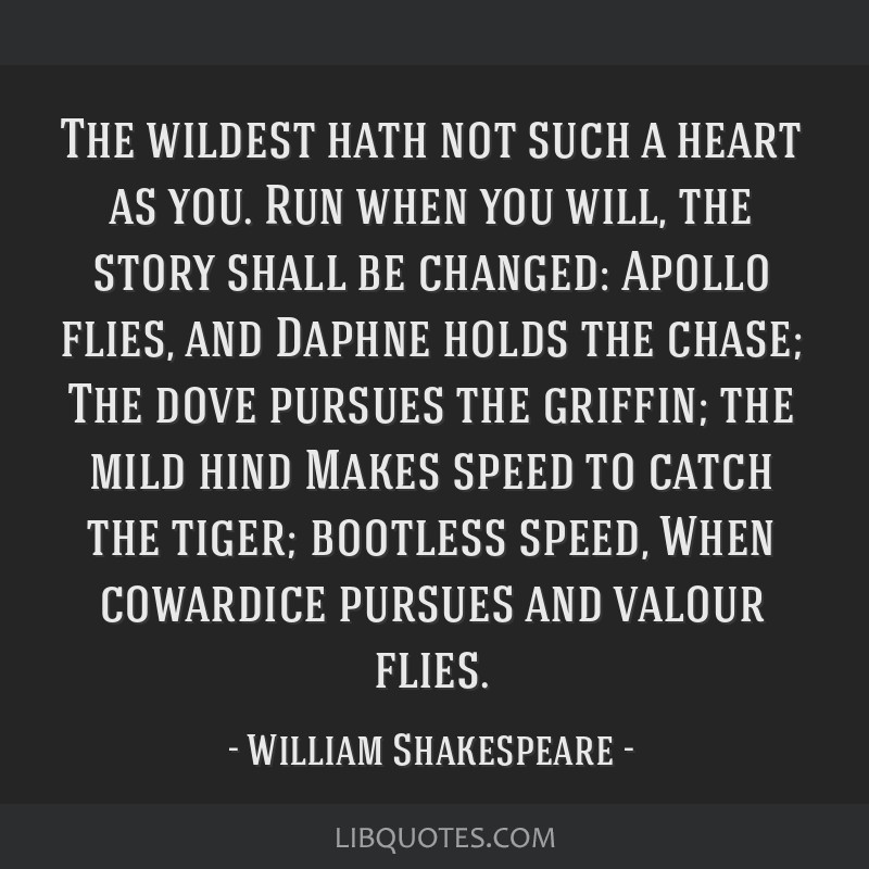 The Wildest Hath Not Such A Heart As You. Run When You