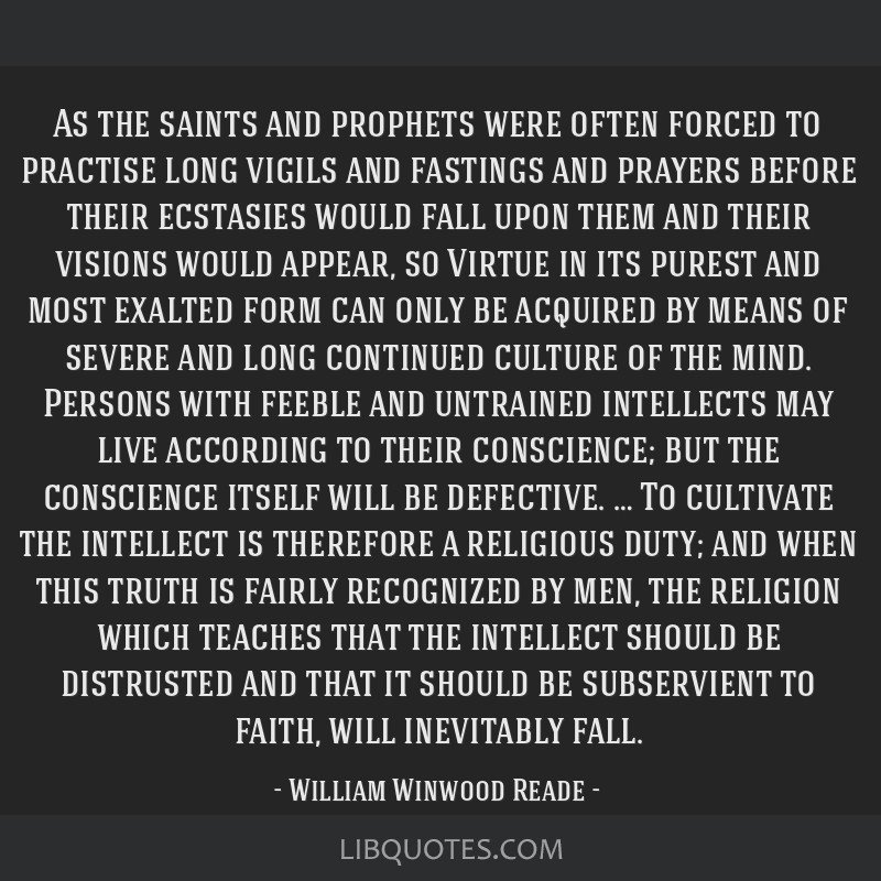 As the saints and prophets were often forced to practise long vigils and fastings and prayers before their ecstasies would fall upon them and their...