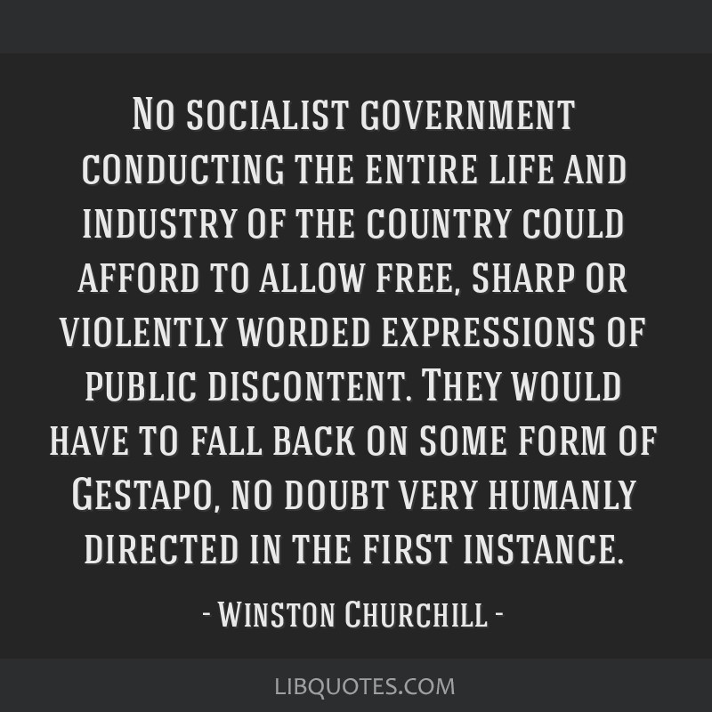 No socialist government conducting the entire life and industry of the country could afford to allow free, sharp or violently worded expressions of...