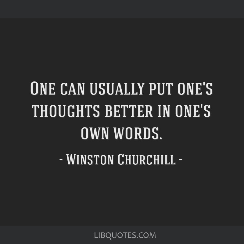 One can usually put one's thoughts better in one's own words.