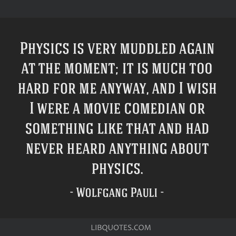 Physics is very muddled again at the moment; it is much too hard for me anyway, and I wish I were a movie comedian or something like that and had...
