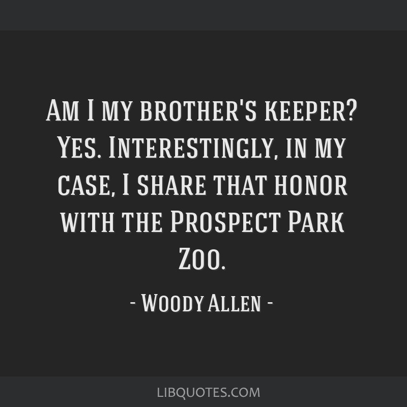 Am I My Brothers Keeper Yes Interestingly In My Case I Share