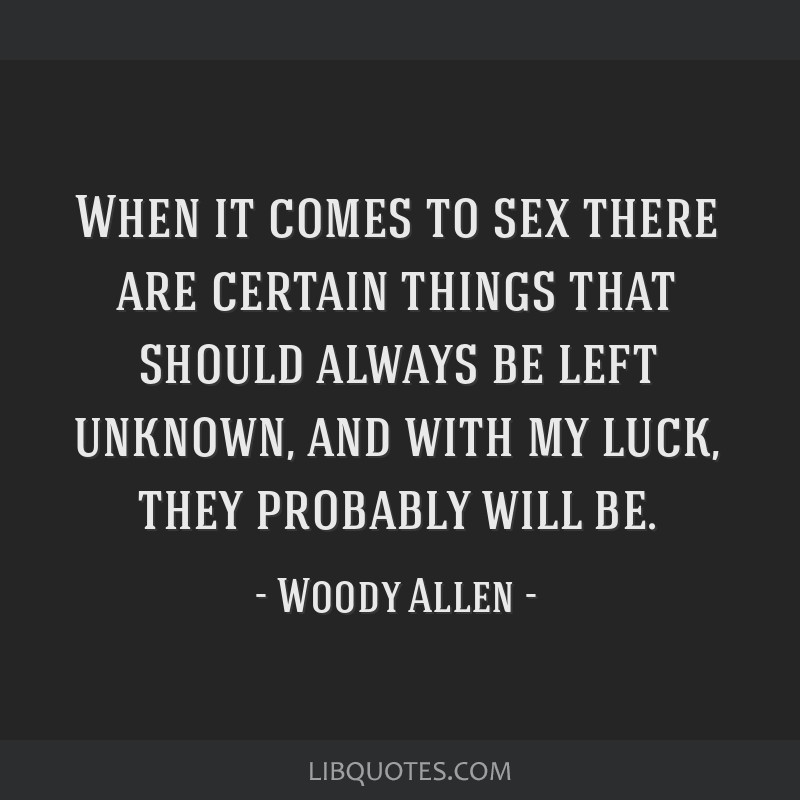 When it comes to sex there are certain things that should always be left unknown, and with my luck, they probably will be.