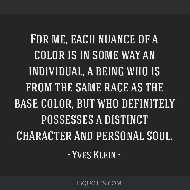 For me, each nuance of a color is in some way an individual, a being who is from the same race as the base color, but who definitely possesses a...